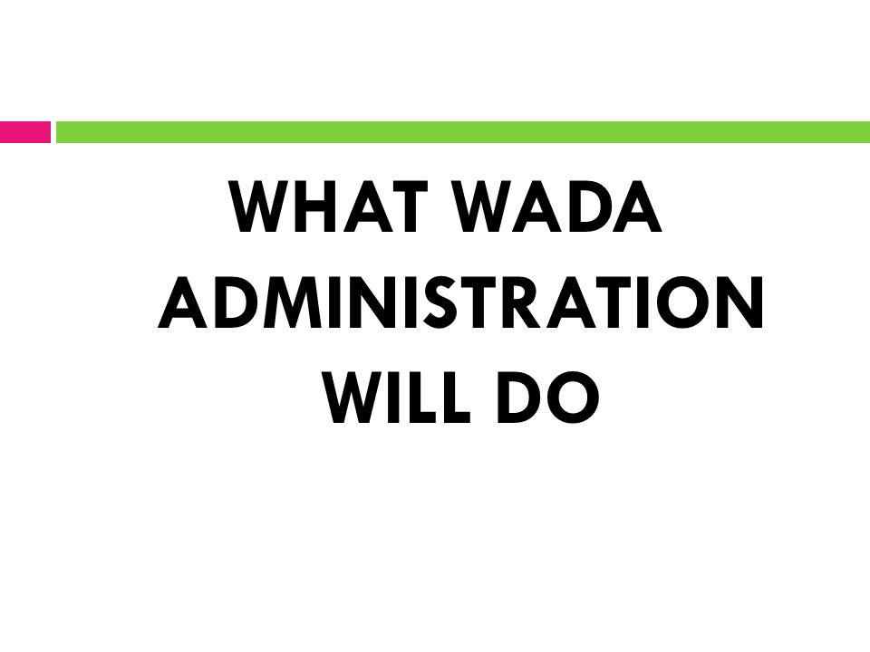 WHAT WADA ADMINISTRATION WILL DO