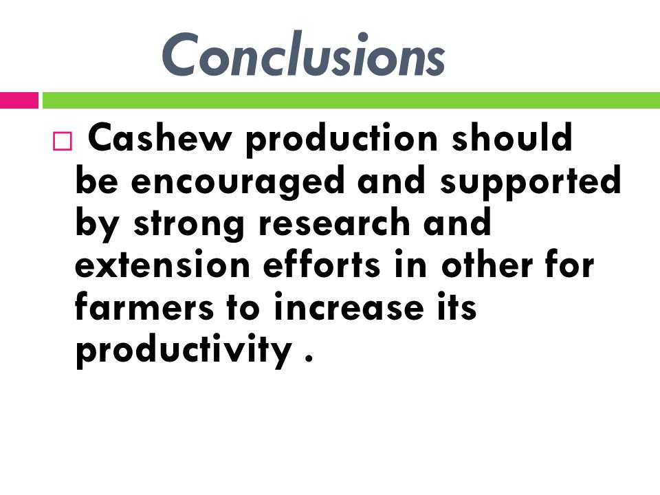 Conclusions  Cashew production should be encouraged and supported by strong research and extension efforts in other for farmers to increase its produ