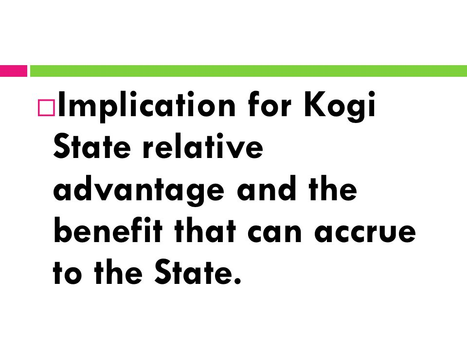  Implication for Kogi State relative advantage and the benefit that can accrue to the State.