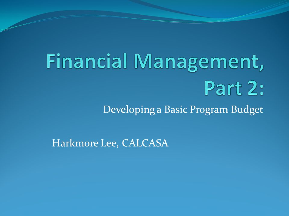 Developing a Basic Program Budget Harkmore Lee, CALCASA