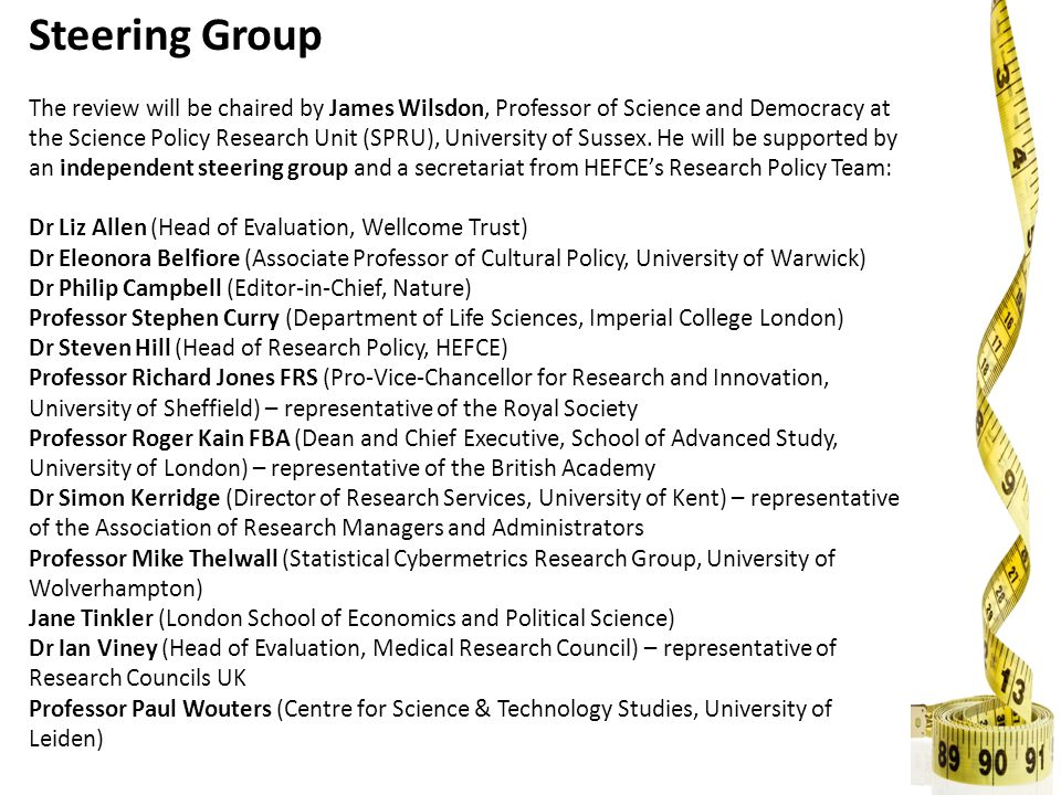 Steering Group The review will be chaired by James Wilsdon, Professor of Science and Democracy at the Science Policy Research Unit (SPRU), University of Sussex.