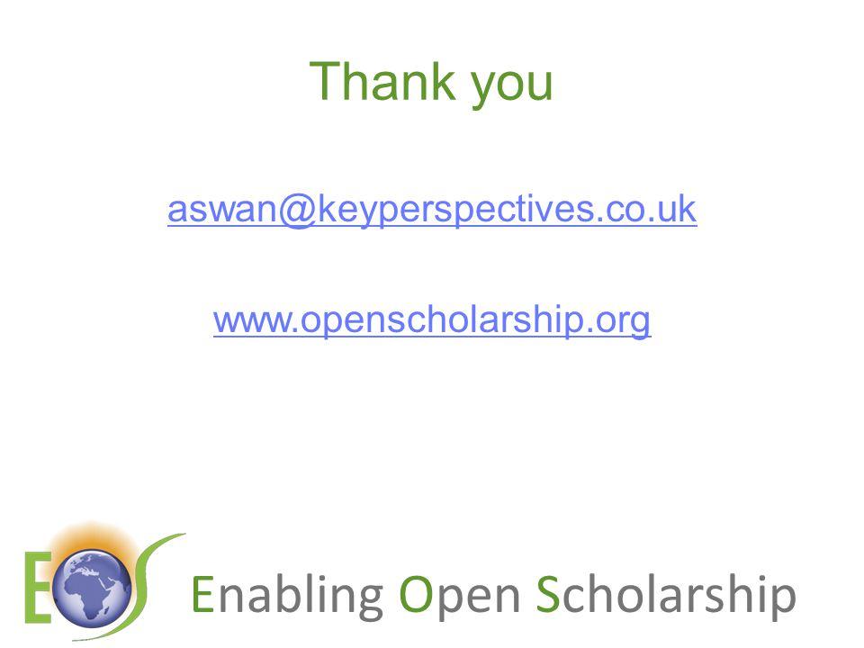 Enabling Open Scholarship Thank you aswan@keyperspectives.co.uk www.openscholarship.org