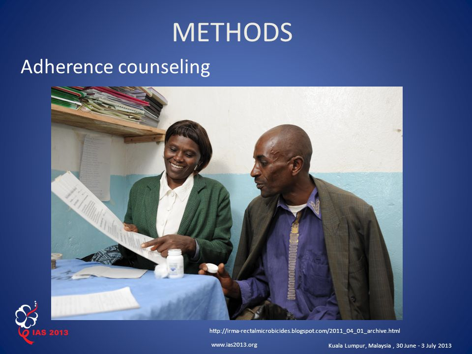 www.ias2013.org Kuala Lumpur, Malaysia, 30 June - 3 July 2013 Adherence counseling http://irma-rectalmicrobicides.blogspot.com/2011_04_01_archive.html METHODS