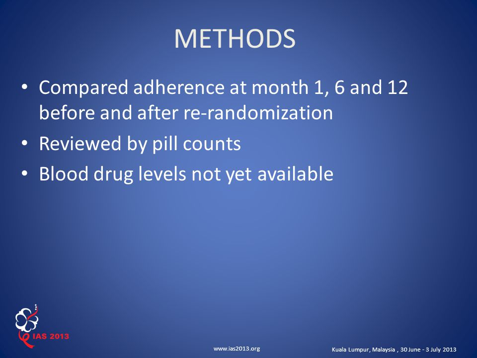 www.ias2013.org Kuala Lumpur, Malaysia, 30 June - 3 July 2013 Compared adherence at month 1, 6 and 12 before and after re-randomization Reviewed by pi