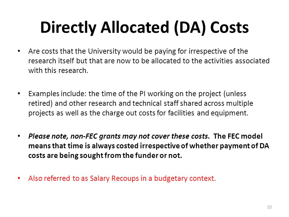 Directly Allocated (DA) Costs Are costs that the University would be paying for irrespective of the research itself but that are now to be allocated to the activities associated with this research.