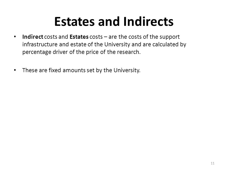 Estates and Indirects Indirect costs and Estates costs – are the costs of the support infrastructure and estate of the University and are calculated b