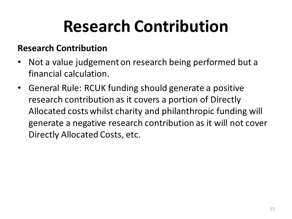 Research Contribution Not a value judgement on research being performed but a financial calculation. General Rule: RCUK funding should generate a posi