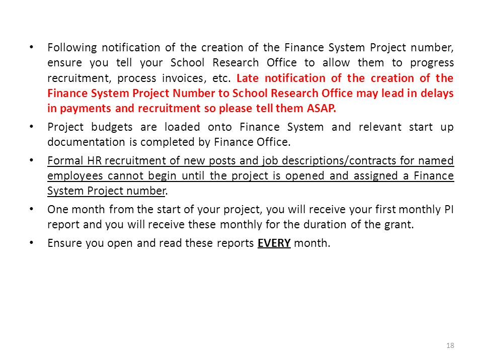Following notification of the creation of the Finance System Project number, ensure you tell your School Research Office to allow them to progress recruitment, process invoices, etc.