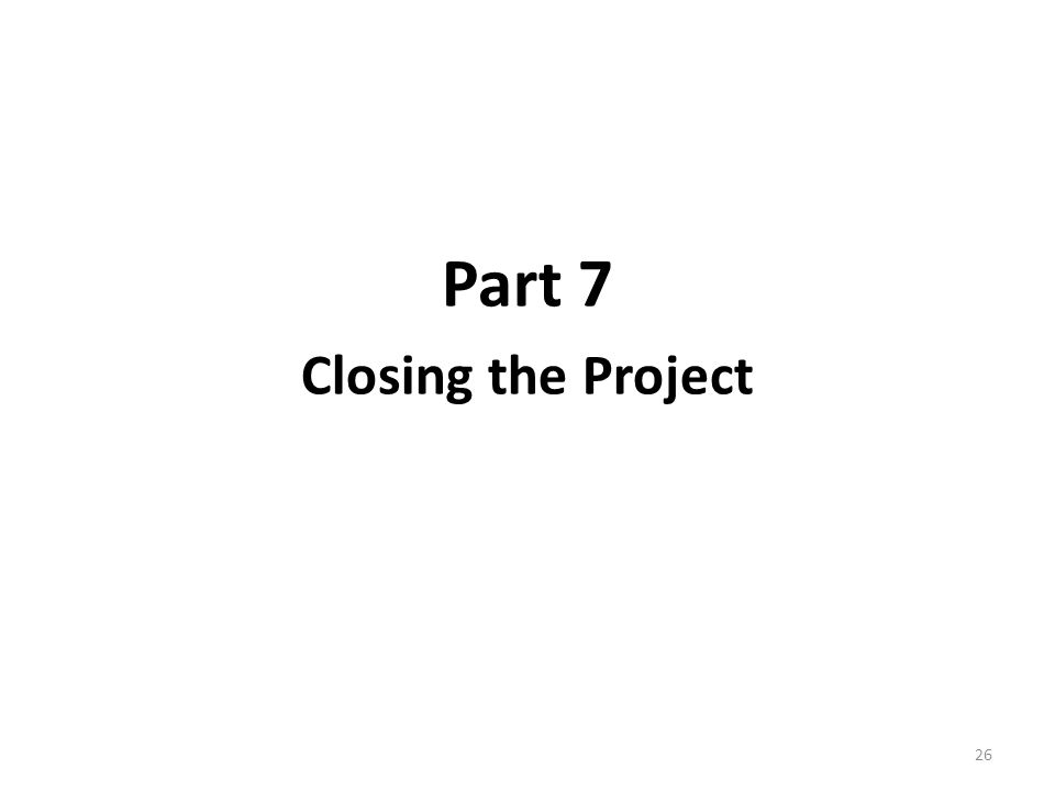 Part 7 Closing the Project 26