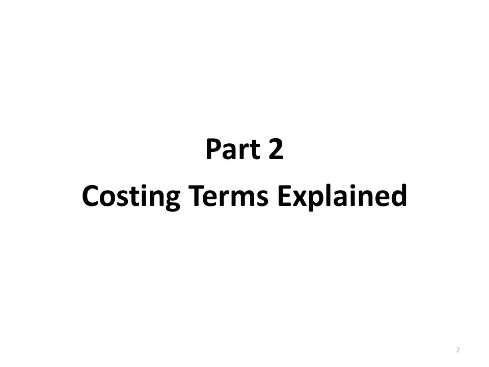 Part 2 Costing Terms Explained 7