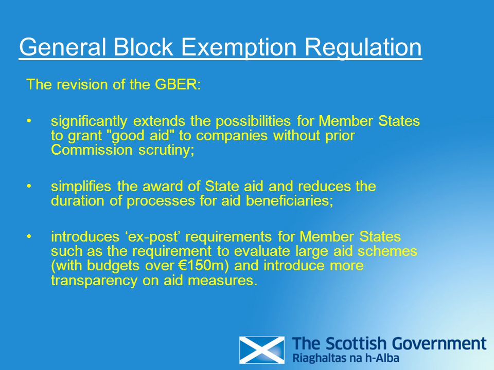 General Block Exemption Regulation The revision of the GBER: significantly extends the possibilities for Member States to grant