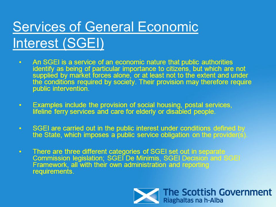 Services of General Economic Interest (SGEI) An SGEI is a service of an economic nature that public authorities identify as being of particular import