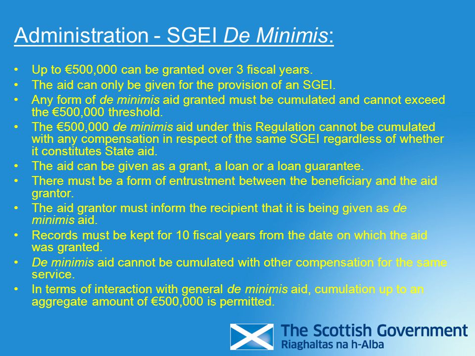 Administration - SGEI De Minimis: Up to €500,000 can be granted over 3 fiscal years. The aid can only be given for the provision of an SGEI. Any form