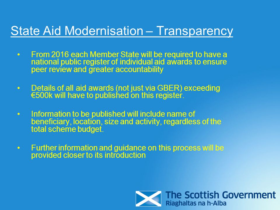 State Aid Modernisation – Transparency From 2016 each Member State will be required to have a national public register of individual aid awards to ens