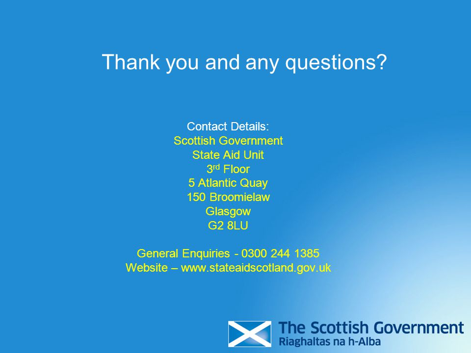 Contact Details: Scottish Government State Aid Unit 3 rd Floor 5 Atlantic Quay 150 Broomielaw Glasgow G2 8LU General Enquiries - 0300 244 1385 Website