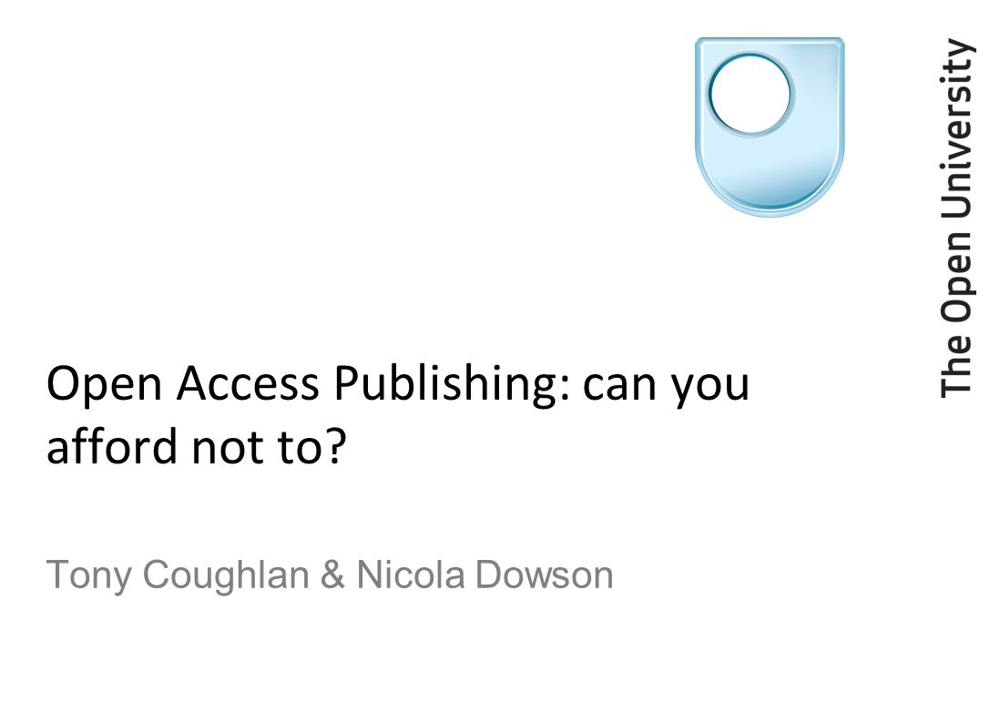 Open Access Publishing: can you afford not to Tony Coughlan & Nicola Dowson