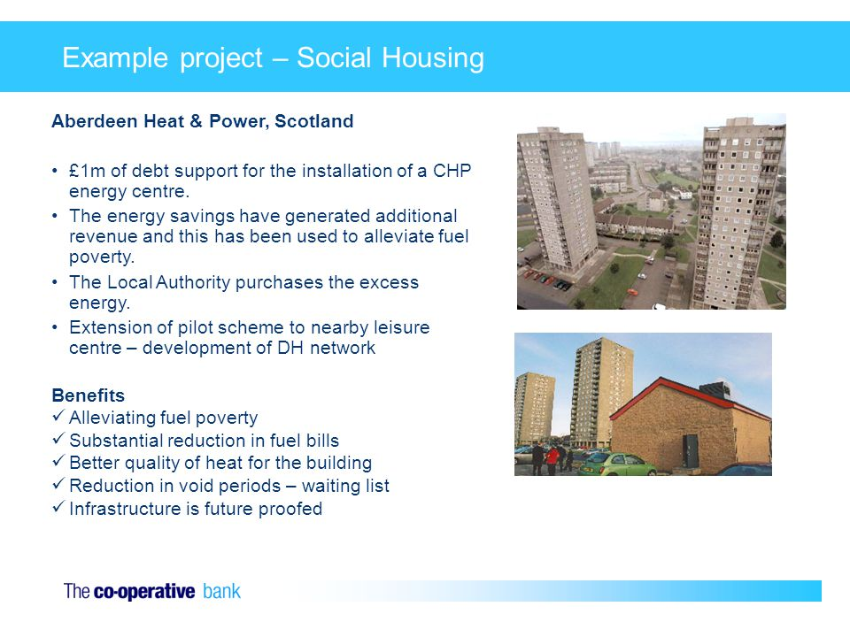 Example project – Social Housing Aberdeen Heat & Power, Scotland £1m of debt support for the installation of a CHP energy centre.