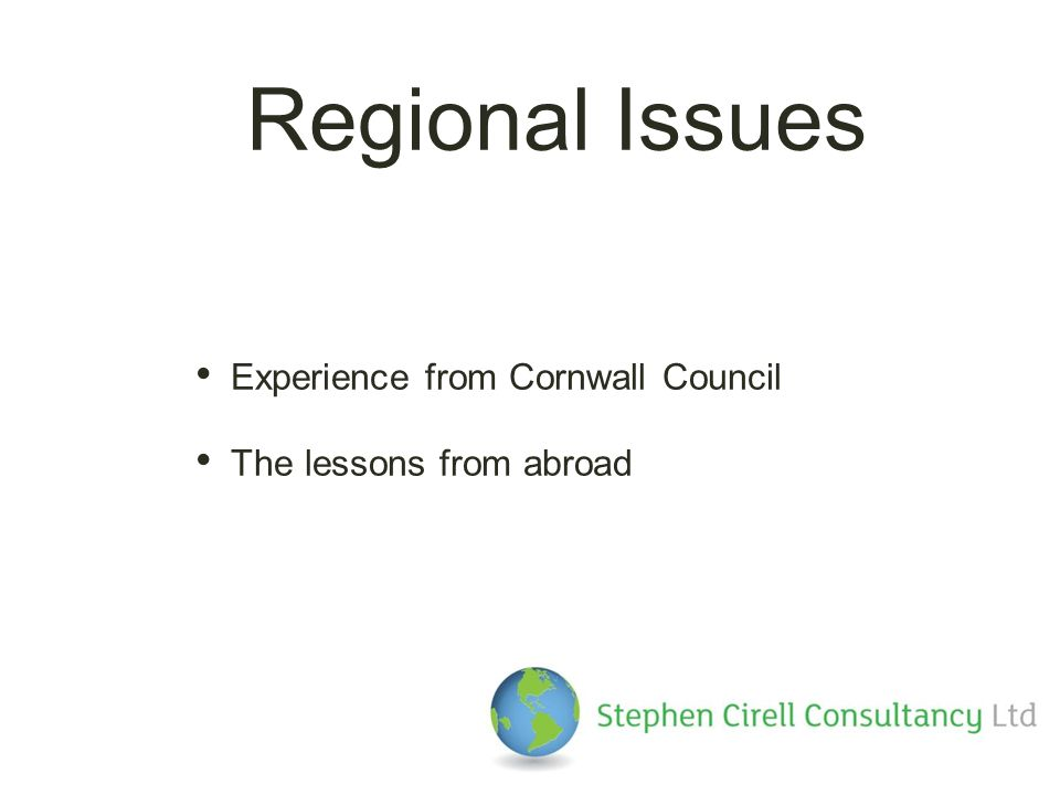 Regional Issues Experience from Cornwall Council The lessons from abroad