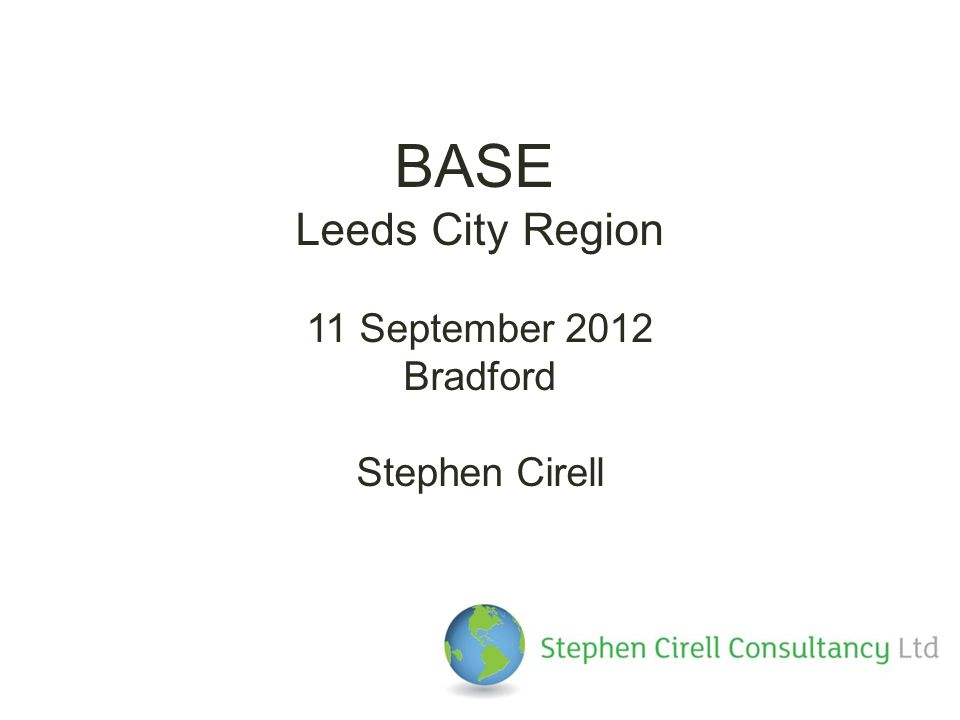BASE Leeds City Region 11 September 2012 Bradford Stephen Cirell