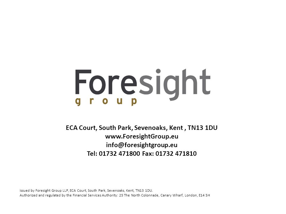 ECA Court, South Park, Sevenoaks, Kent, TN13 1DU www.ForesightGroup.eu info@foresightgroup.eu Tel: 01732 471800 Fax: 01732 471810 Issued by Foresight Group LLP, ECA Court, South Park, Sevenoaks, Kent, TN13 1DU.