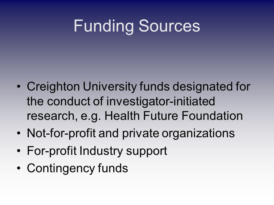 Funding Sources Creighton University funds designated for the conduct of investigator-initiated research, e.g.