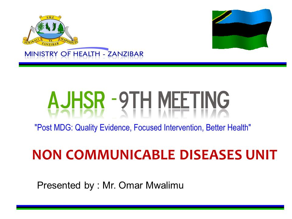 NON COMMUNICABLE DISEASES UNIT Presented by : Mr. Omar Mwalimu