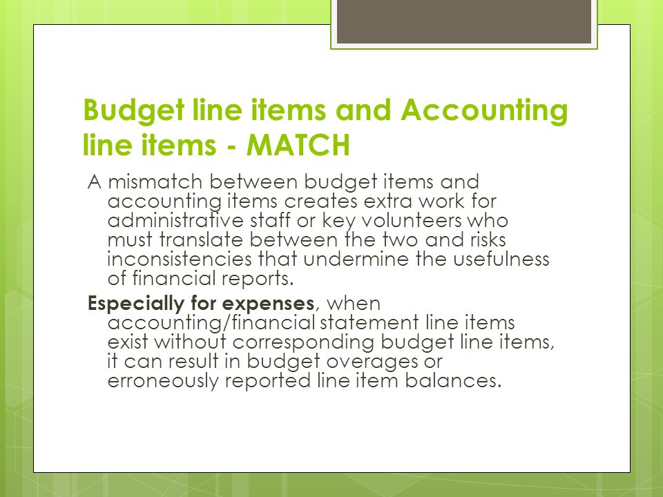 Budget line items and Accounting line items - MATCH A mismatch between budget items and accounting items creates extra work for administrative staff o