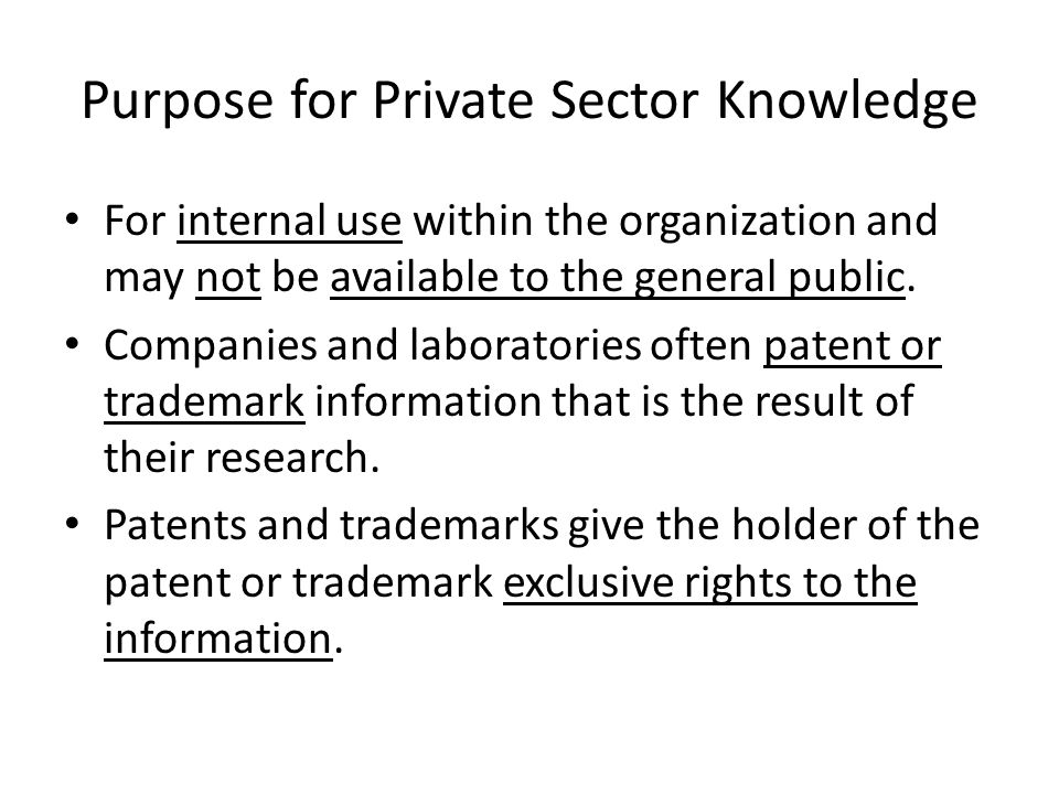 Purpose for Private Sector Knowledge For internal use within the organization and may not be available to the general public. Companies and laboratori