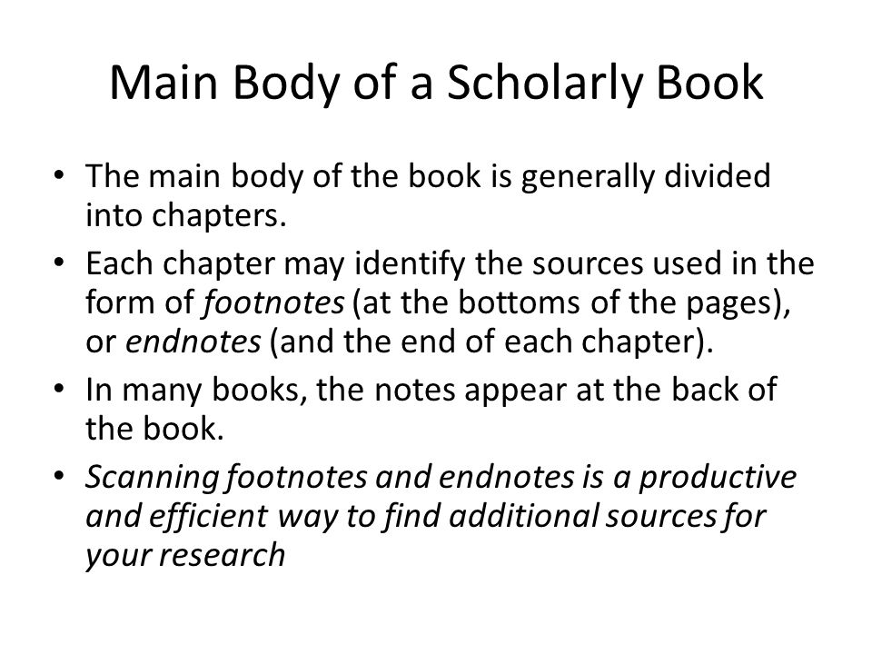 Main Body of a Scholarly Book The main body of the book is generally divided into chapters.