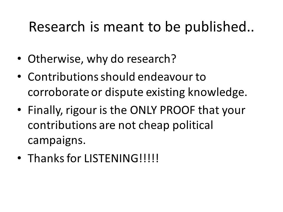 Research is meant to be published.. Otherwise, why do research.