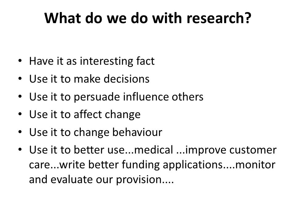 What do we do with research.
