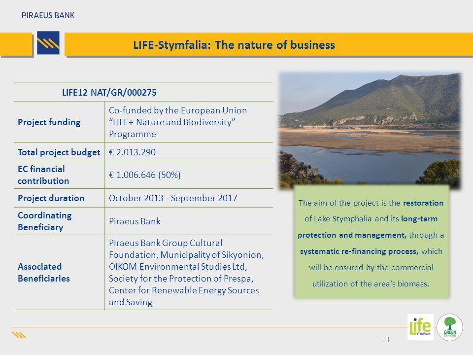 11 LIFE-Stymfalia: The nature of business The aim of the project is the restoration of Lake Stymphalia and its long-term protection and management, through a systematic re-financing process, which will be ensured by the commercial utilization of the area's biomass.