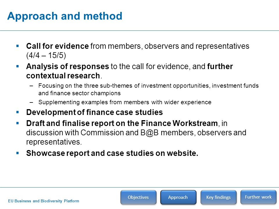 EU Business and Biodiversity Platform Approach and method Objectives Approach Key findings  Call for evidence from members, observers and representat