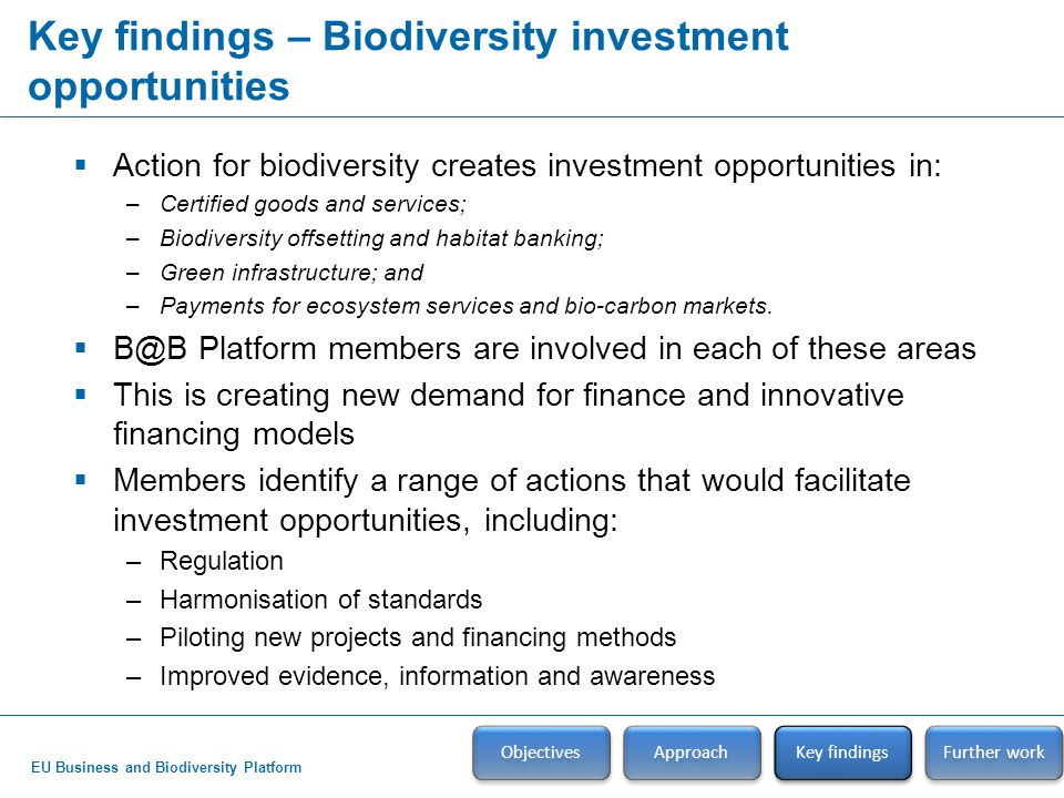 EU Business and Biodiversity Platform Key findings – Biodiversity investment opportunities Objectives Approach Key findings  Action for biodiversity