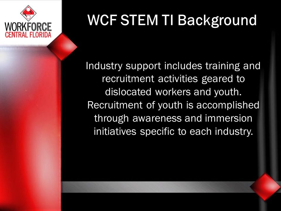 WCF STEM TI Background Industry support includes training and recruitment activities geared to dislocated workers and youth. Recruitment of youth is a