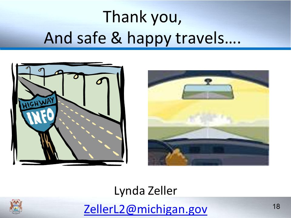 18 Thank you, And safe & happy travels…. Lynda Zeller ZellerL2@michigan.gov