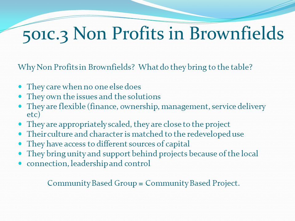 501c.3 Non Profits in Brownfields Why Non Profits in Brownfields.