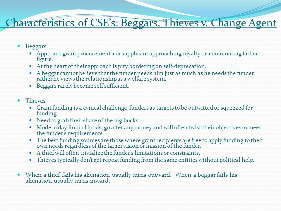 Characteristics of CSE's: Beggars, Thieves v. Change Agent Beggars Approach grant procurement as a supplicant approaching royalty or a dominating fath