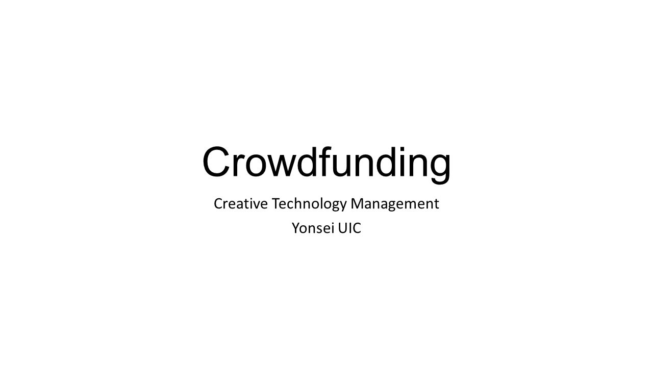 The most basic basics Crowdfunding: the practice of raising funds from two or more people over the internet towards a common service, project, product, investment, cause, and/or experience For both for-profit and non-profit endeavors Non-profit endeavors include museum/building leases, as well as creative works (e.g.