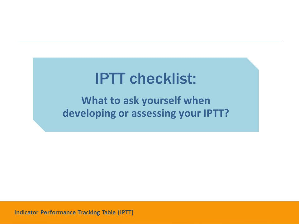 IPTT checklist: What to ask yourself when developing or assessing your IPTT.