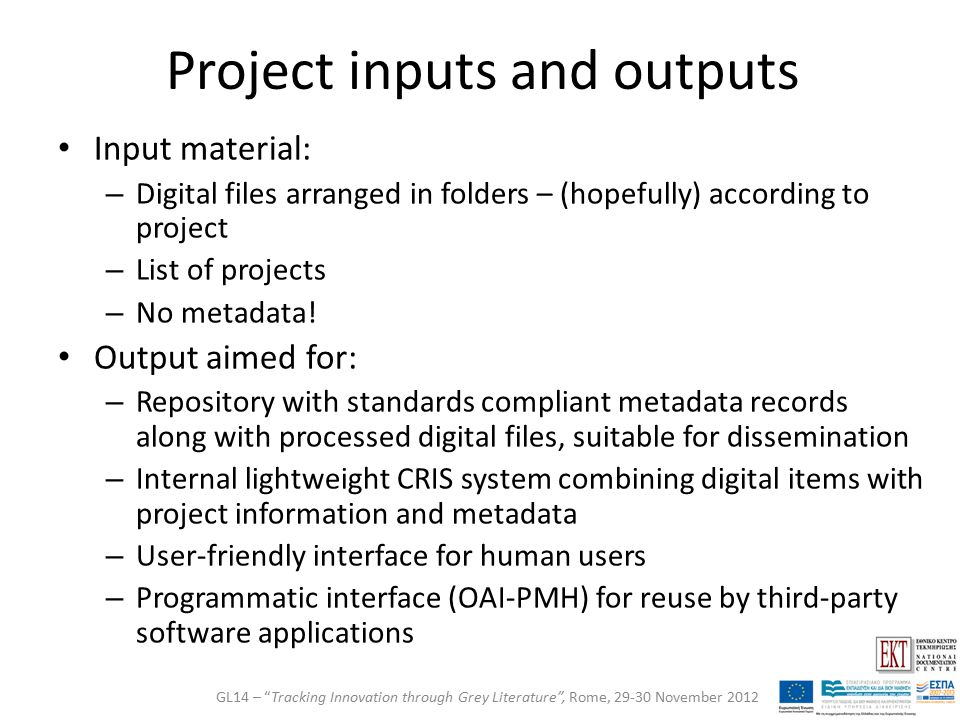 Project inputs and outputs Input material: – Digital files arranged in folders – (hopefully) according to project – List of projects – No metadata.
