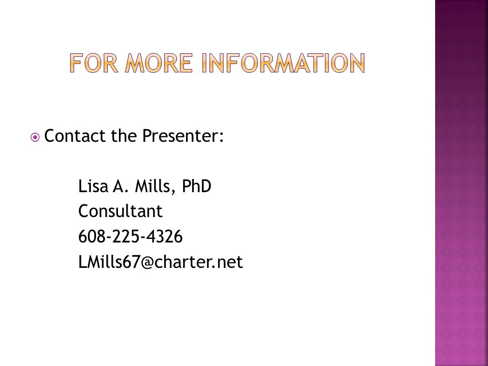  Contact the Presenter: Lisa A. Mills, PhD Consultant 608-225-4326 LMills67@charter.net
