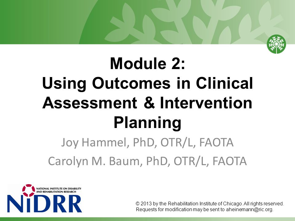 Module 2: Using Outcomes in Clinical Assessment & Intervention Planning Joy Hammel, PhD, OTR/L, FAOTA Carolyn M.