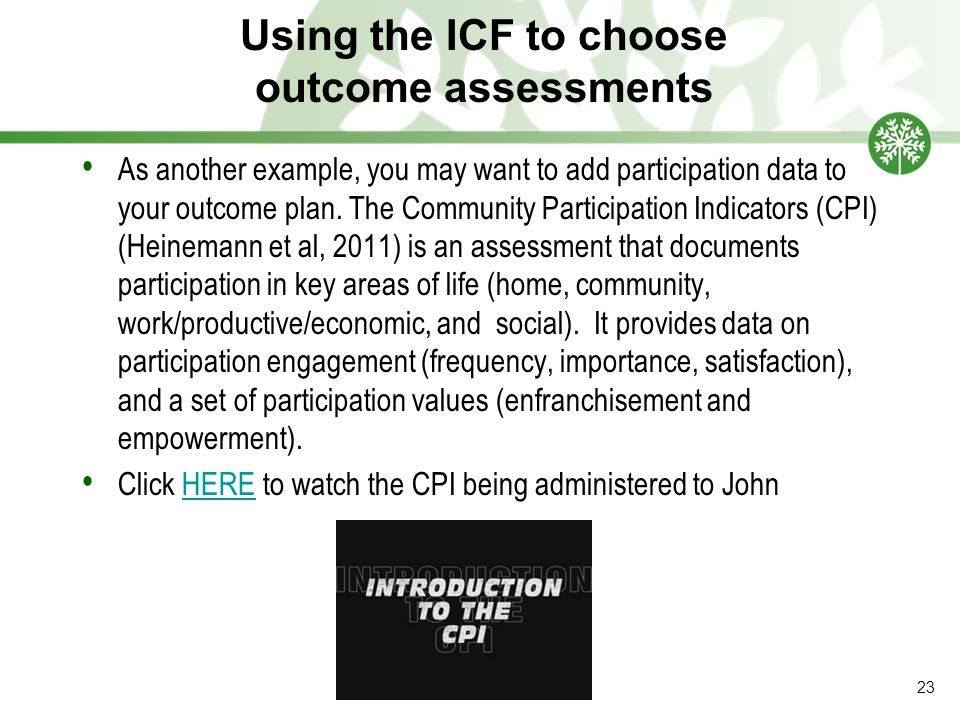 Using the ICF to choose outcome assessments As another example, you may want to add participation data to your outcome plan.