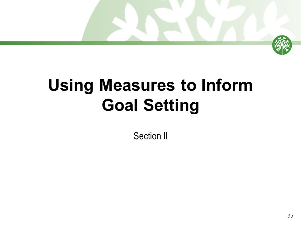 Using Measures to Inform Goal Setting Section II 35
