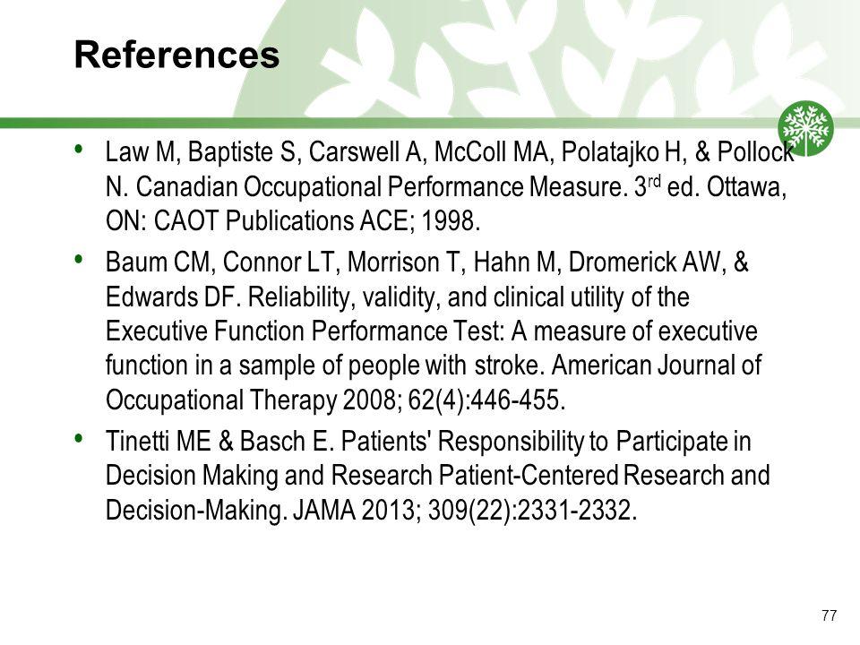 References Law M, Baptiste S, Carswell A, McColl MA, Polatajko H, & Pollock N.