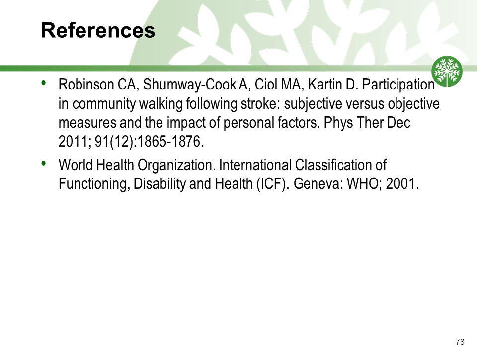 References Robinson CA, Shumway-Cook A, Ciol MA, Kartin D.