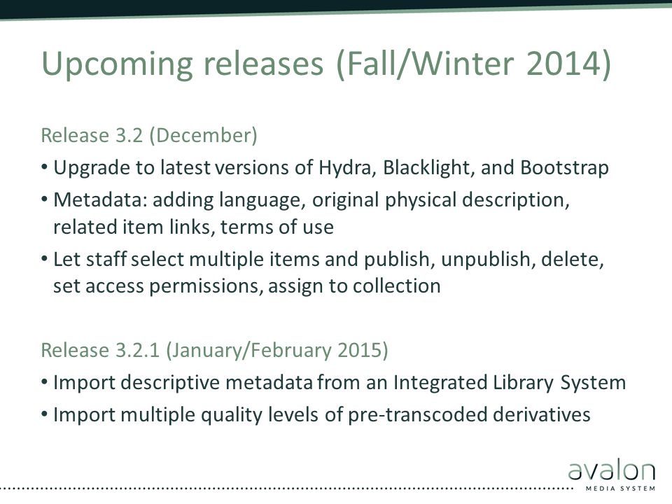 Upcoming releases (Fall/Winter 2014) Release 3.2 (December) Upgrade to latest versions of Hydra, Blacklight, and Bootstrap Metadata: adding language,