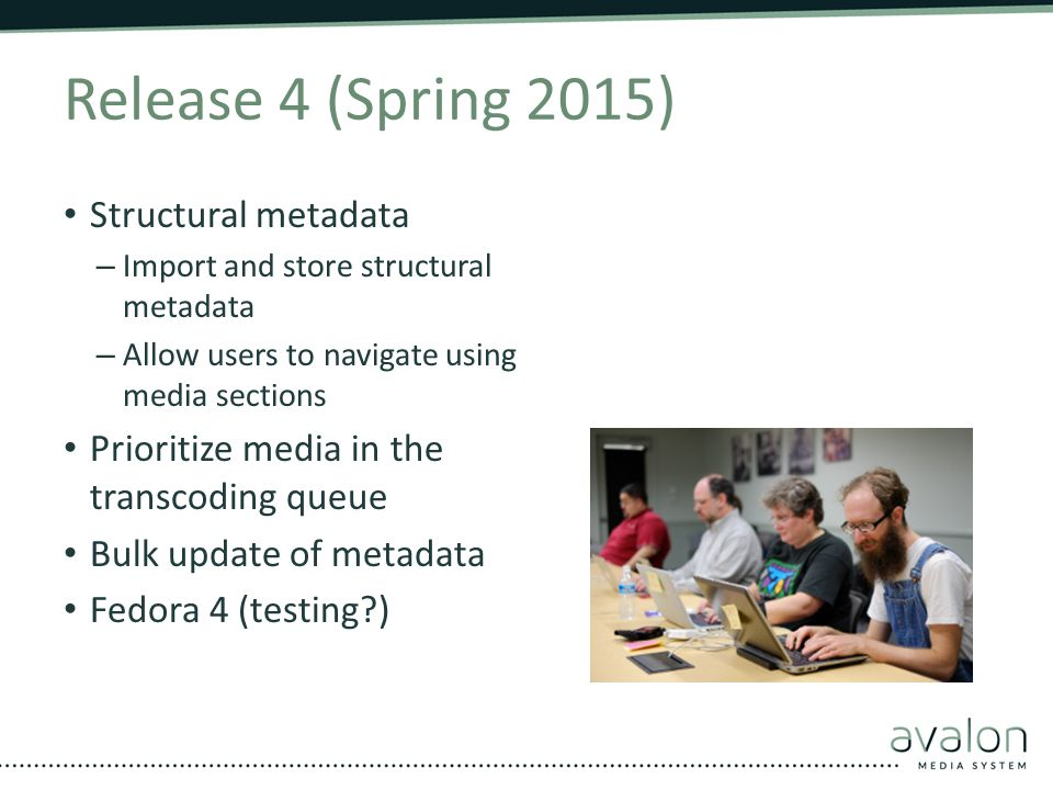 Release 4 (Spring 2015) Structural metadata – Import and store structural metadata – Allow users to navigate using media sections Prioritize media in