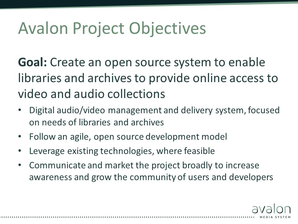 Avalon Project Objectives Goal: Create an open source system to enable libraries and archives to provide online access to video and audio collections